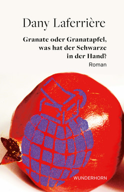 Granate oder Granatapfel – was hat der Schwarze in der Hand? von Laferrière,  Dany, Thill,  Beate
