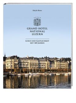 Grand Hotel National Luzern von Birrer,  Sibylle