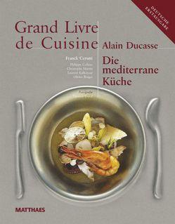 Grand Livre de Cuisine / Die Mediterrane Küche von Ducasse,  Alain