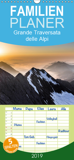 Grande Traversata delle Alpi – Wandern auf der GTA – Familienplaner hoch (Wandkalender 2019 , 21 cm x 45 cm, hoch) von Aatz,  Markus