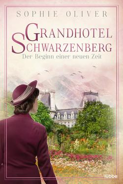 Grandhotel Schwarzenberg – Der Beginn einer neuen Zeit von Oliver,  Sophie