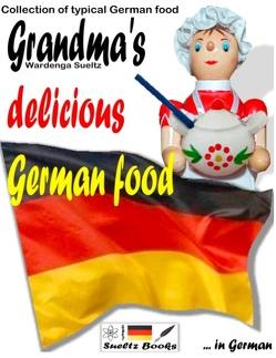 Grandma's delicious German food – Collection of typical German food von Sültz,  R.G., Sültz,  Renate, Sültz,  Uwe H.