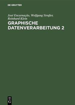 Graphische Datenverarbeitung 2 von Encarnacao,  Jose, Klein,  Reinhard, Straßer,  Wolfgang