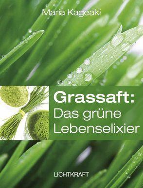 Grassaft: Das grüne Lebenselixier von Kageaki,  Maria