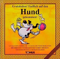 Gratulation: Endlich auf den Hund gekommen! von Proettel,  Birte, Ullrich,  Hans