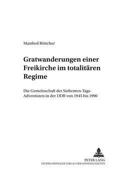 Gratwanderungen einer Freikirche im totalitären Regime von Böttcher,  Manfred