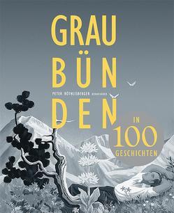 Graubünden in 100 Geschichten von Röthlisberger,  Peter