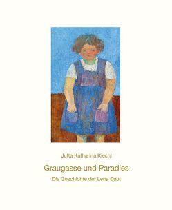 Graugasse und Paradies Die Geschichte der Lena Daut von Kiechl,  Jutta Katharina