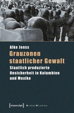 Grauzonen staatlicher Gewalt von Jenss,  Alke