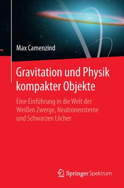 Gravitation und Physik kompakter Objekte von Camenzind,  Max