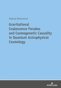 Gravitational Coalescence Paradox and Cosmogenetic Causality in Quantum Astrophysical Cosmology von Neelamkavil,  Raphael