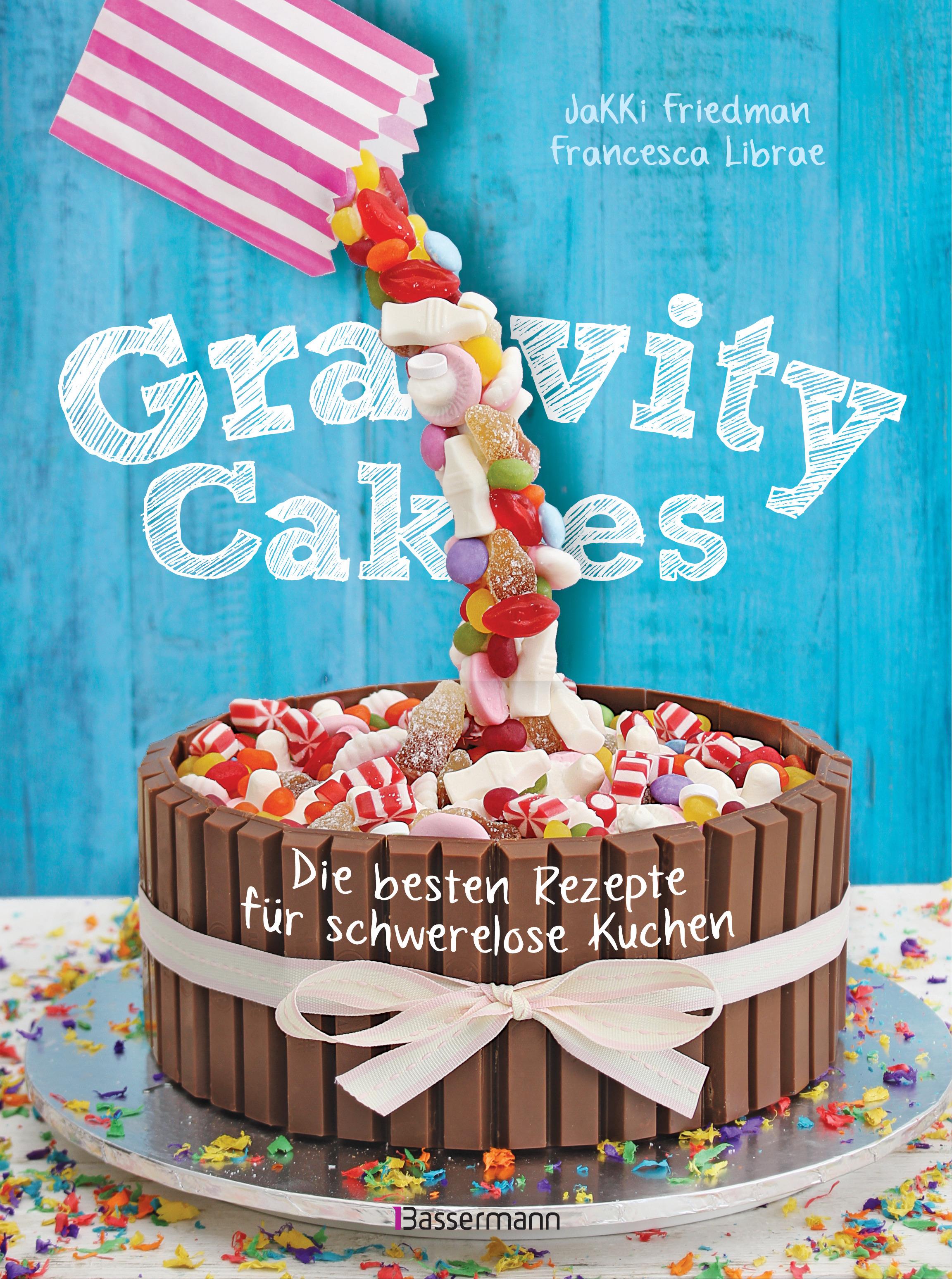 Gravity Cakes Die Besten Rezepte Fur Schwerelose Kuchen Von Friedman Jakki Librae