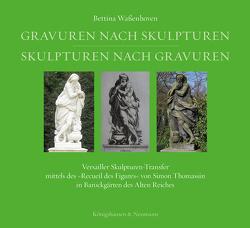 Gravuren nach Skulpturen – Skulpturen nach Gravuren von Waßenhoven,  Bettina