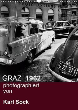 GRAZ 1962 photographiert von Karl Sock (Wandkalender 2019 DIN A3 hoch) von Sock,  Reinhard
