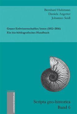 Grazer Erdwissenschaftler/innen (1812–2016). Ein bio-bibliografisches Handbuch von Angetter,  Daniela, Hubmann,  Bernhard, Seidl,  Johannes