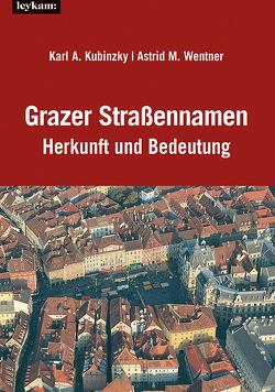 Grazer Straßennamen – Herkunft und Bedeutung von Kubinzky,  Karl Albrecht, Wentner,  Astrid M