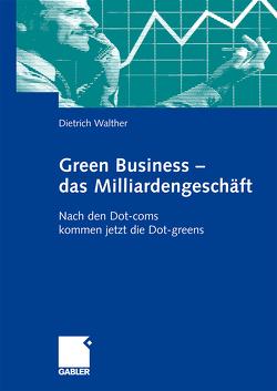 Green Business – das Milliardengeschäft von Hartmann,  Wolf D., Walther,  Dietrich