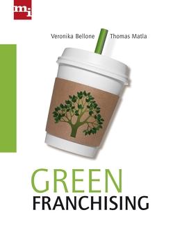 Green Franchising von Bellone,  Veronika, Matla,  Thomas