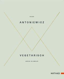 Vegetarisch von Antoniewicz,  Heiko