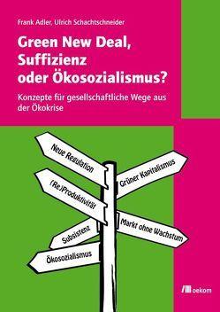 Green New Deal, Suffizienz oder Ökosozialismus? von Adler,  Frank, Schachtschneider,  Ulrich