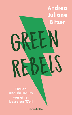 Green Rebels – Frauen und ihr Traum von einer besseren Welt von Bitzer,  Andrea