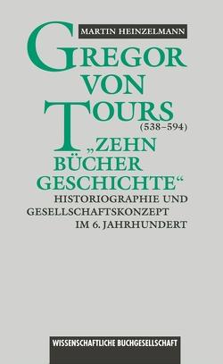 Gregor von Tours (538 – 594) von Heinzelmann,  Martin