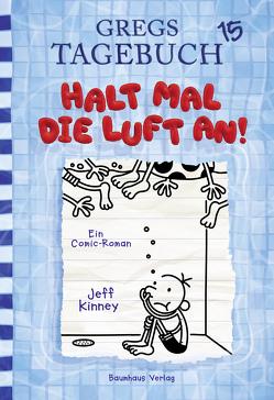 Gregs Tagebuch 15 – Halt mal die Luft an! von Kinney,  Jeff, Schmidt,  Dietmar