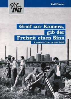 Greif zur Kamera, gib der Freizeit einen Sinn von Forster,  Ralf, Wahl,  Chris