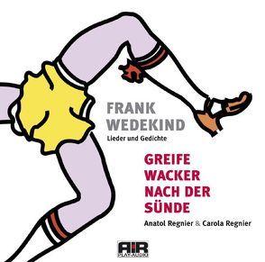 Greife wacker nach der Sünde von Krusemark,  Günther, Regnier,  Anatol, Regnier,  Carola, Wedekind,  Frank