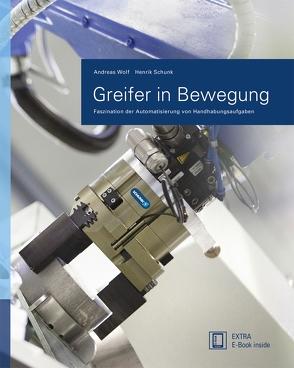 Greifer in Bewegung von Schunk,  Henrik A., Wolf,  Andreas