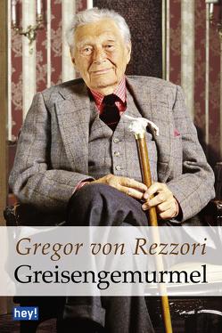 Greisengemurmel von Rezzori,  Gregor von