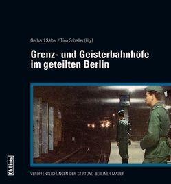 Grenz- und Geisterbahnhöfe im geteilten Berlin von Sälter,  Gerhard, Schaller,  Tina