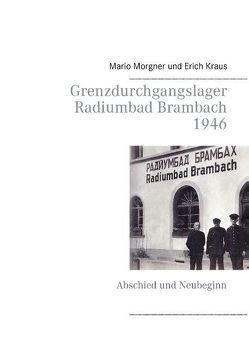 Grenzdurchgangslager Radiumbad Brambach 1946 von Krauß,  Erich, Morgner,  Mario