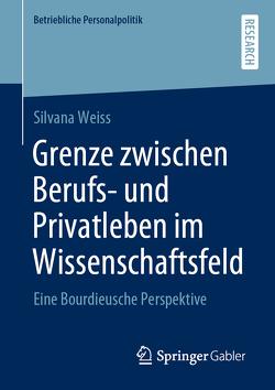 Grenze zwischen Berufs- und Privatleben im Wissenschaftsfeld von Weiss,  Silvana