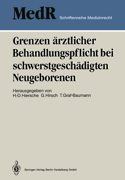 Grenzen ärztlicher Behandlungspflicht bei schwerstgeschädigten Neugeborenen von Graf-Baumann,  Toni, Hiersche,  Günter