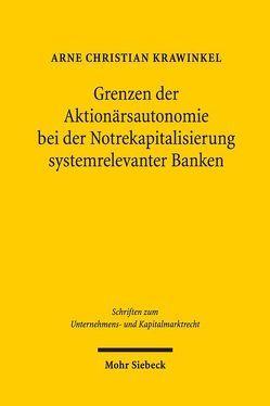 Grenzen der Aktionärsautonomie bei der Notrekapitalisierung systemrelevanter Banken von Krawinkel,  Arne Christian