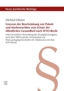 Grenzen der Beschränkung von Patent- und Markenrechten zum Schutz der öffentlichen Gesundheit nach WTO-Recht von Gläsner,  Michael