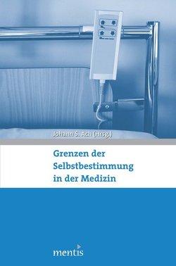 Grenzen der Selbstbestimmung in der Medizin von Ach,  Johann S.
