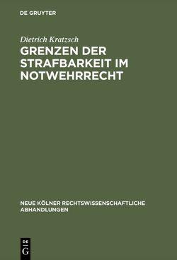 Grenzen der Strafbarkeit im Notwehrrecht von Kratzsch,  Dietrich