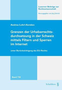 Grenzen der Urheberrechtsdurchsetzung in der Schweiz mittels Filtern und Sperren im Internet von Lohri-Kerekes,  Andrea