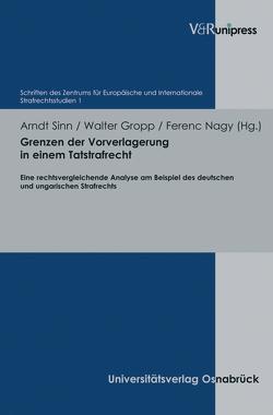 Grenzen der Vorverlagerung in einem Tatstrafrecht von Gropp,  Walter, Nagy,  Ferenc, Sinn,  Arndt