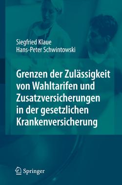 Grenzen der Zulässigkeit von Wahltarifen und Zusatzversicherungen in der gesetzlichen Krankenversicherung von Klaue,  Siegfried, Schwintowski,  Hans-Peter