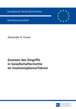 Grenzen des Eingriffs in Gesellschafterrechte im Insolvenzplanverfahren von Frauer,  Alexander