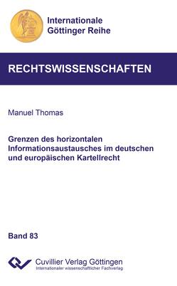 Grenzen des horizontalen Informationsaustausches im deutschen und europäischen Kartellrecht (Band 83) von Manuel,  Thomas