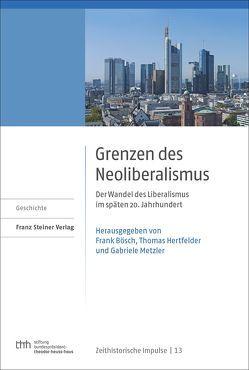 Grenzen des Neoliberalismus von Bösch,  Frank, Hertfelder,  Thomas, Metzler,  Gabriele