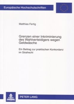 Grenzen einer Inkriminierung des Wahlverteidigers wegen Geldwäsche von Fertig,  Matthias