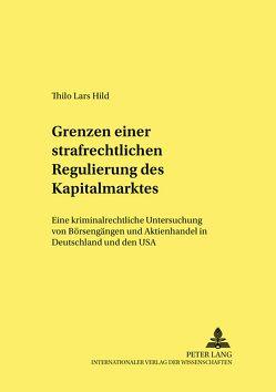 Grenzen einer strafrechtlichen Regulierung des Kapitalmarktes von Hild,  Thilo