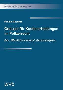 Grenzen für Kostenerhebungen im Polizeirecht von Masurat,  Fabian