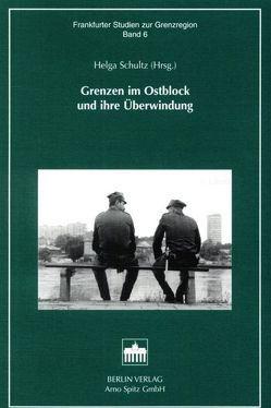 Grenzen im Ostblock und ihre Überwindung von Schultz,  Helga