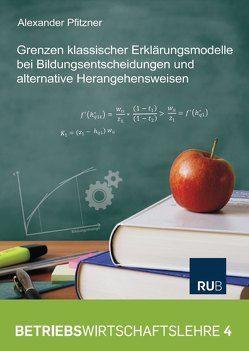 Grenzen klassischer Erklärungsmodelle bei Bildungsentscheidungen und alternative Herangehensweisen von Pfitzner,  Alexander